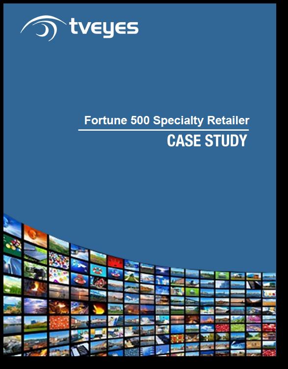 TVEyes Case Study - Fortune 500 Specialty Retailer